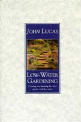 Low-Water Gardening. John Lucas