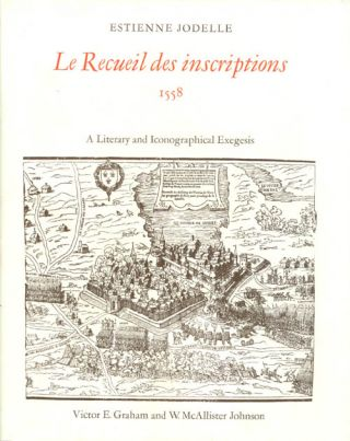 Le Recueil des inscriptions, 1558 : A Literary and Iconographical Exegesis. Estienne Jodelle,...