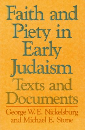 Faith and Piety in Early Judaism : Texts and Documents. George W. E. Nickelsburg, Michael E. Stone