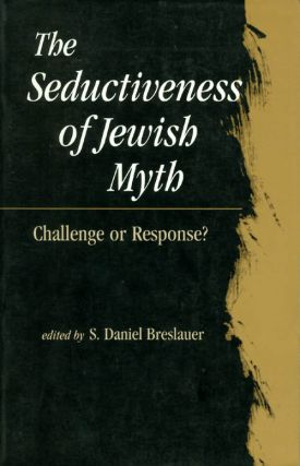 The Seductiveness of Jewish Myth: Challenge or Response? S. Daniel Breslauer