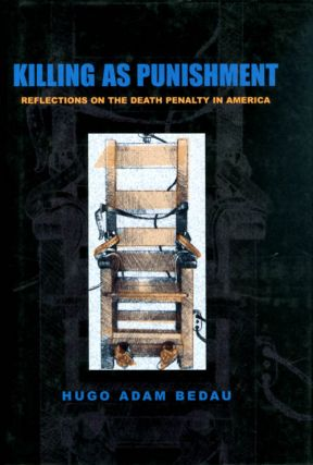 Killing as Punishment: Reflections on the Death Penalty in America. Hugo Adam Bedau
