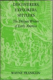 Discoverers, Explorers, Settlers: The Diligent Writers of Early America. Wayne Franklin
