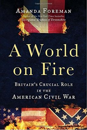 A World on Fire: Britain's Crucial Role in the American Civil War. Amanda Foreman