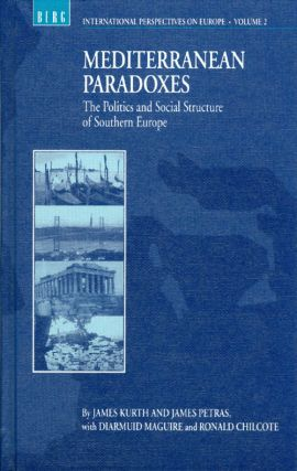 Mediterranean Paradoxes: Politics and Social Structure of Southern Europe. James Kurth, James...