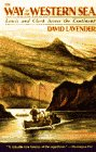 The Way to the Western Sea: Lewis and Clark Across the Continent. David Lavender