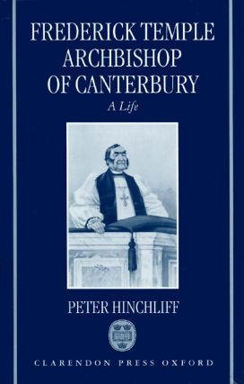 Frederick Temple, Archbishop of Canterbury: A Life. Peter Hinchliff