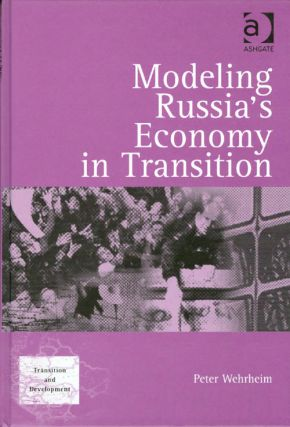 Modeling Russia's Economy in Transition (Transition and Development). Peter Wehrheim