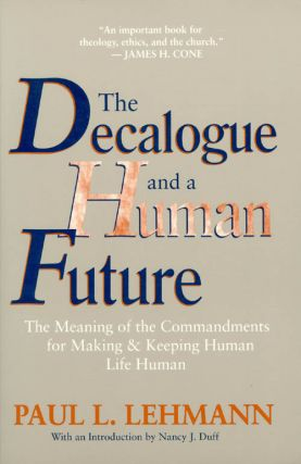 The Decalogue and a Human Future. Paul L. Lehmann