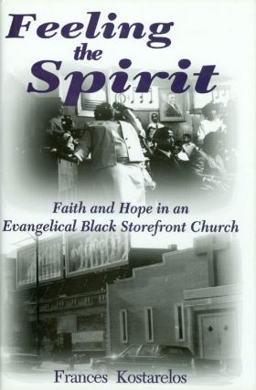 Feeling the Spirit : Faith and Hope in an Evengelical Black Storefront Church. Frances Kostarelos
