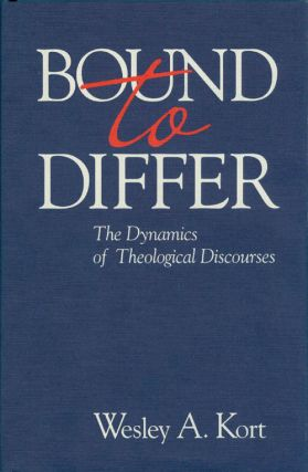 Bound to Differ: The Dynamics of Theological Discourses. Wesley A. Kort