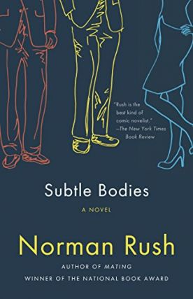 Subtle Bodies. Norman Rush