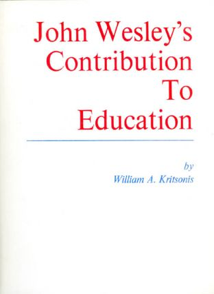 John Wesley's Contribution to Education. William A. Kritsonis