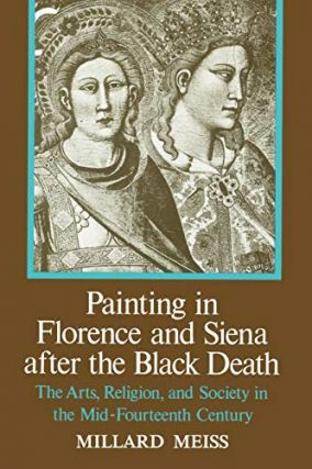 Painting in Florence and Siena after the Black Death. Millard Meiss