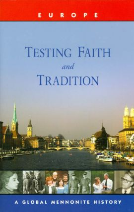 Testing Faith and Tradition : Global Mennonite History Series : Europe. John A. Lapp