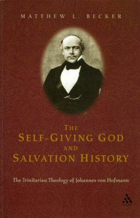 The Self-Giving God and Salvation History : The Trinitarian Theology of Johannes Von Hofmann....