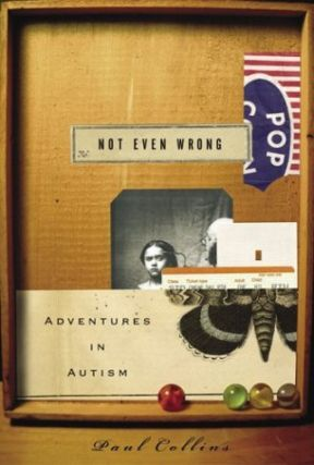 Not Even Wrong: Adventures in Autism. Paul Collins