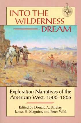 Into the Wilderness Dream : Exploration Narratives of the American West 1500 - 1805. Donald A....