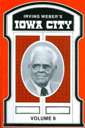 Irving Weber's Iowa City : Volume 6. Irving Weber