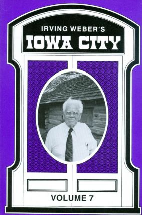Irving Weber's Iowa City : Volume 7. Irving Weber