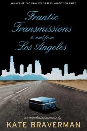 Frantic Transmissions to and from Los Angeles: An Accidental Memoir. Kate Braverman
