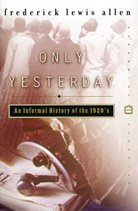 Only Yesterday: An Informal History of the 1920s. Frederick Lewis Allen