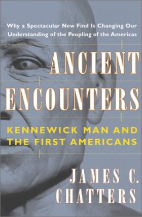 Ancient Encounters: Kennewick Man and the First Americans. James C. Chatters