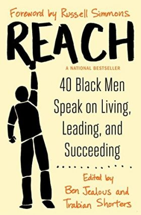 Reach: 40 Black Men Speak on Living, Leading, and Succeeding. Ben Jealous, Trabian Shorters