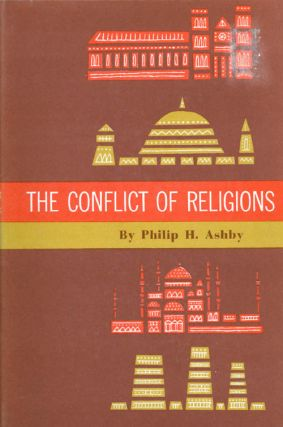 The Conflict of Religions. Philip H. Ashby.