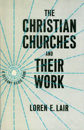 The Christian Churches and Their Work. Loren E. Lair