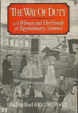 The Way of Duty : A Woman and Her Family in Revolutionary America. Joy D. Buel, Richard Buel, Jr
