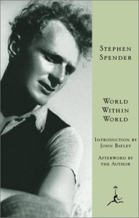 World Within World: The Autobiography of Stephen Spender (Modern Library). Stephen Spender