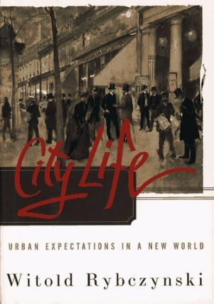 City Life: Urban Expectations in a New World. Witold Rybczynski