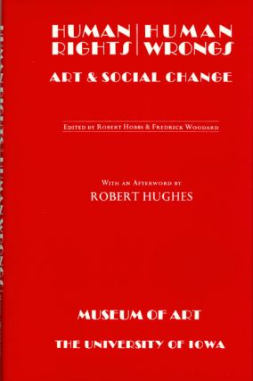 Human Rights Human Wrongs Art & Social Change. Robert Hobbs, Fredrick Woodard