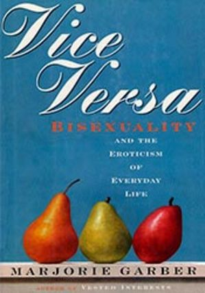 Vice Versa: Bisexuality and the Eroticism of Everyday Life. Marjorie Garber