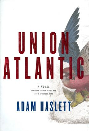 Union Atlantic : A Novel. Adam Haslett