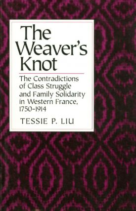 The Weaver's Knot: The Contradictions of Class Struggle and Family Solidarity in Western France,...