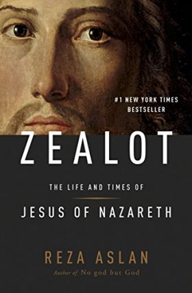 Zealot: The Life and Times of Jesus of Nazareth. Reza Aslan