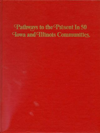Pathways to the Present in 50 Iowa and Illinois Communities. Julie Jensen McDonald