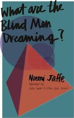 What Are the Blind Men Dreaming? Noemi Jaffe, Lili Stern, Leda Cartum