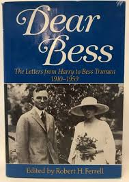 Dear Bess: The Letters from Harry to Bess Truman. Harry Truman, Robert H. Ferrell