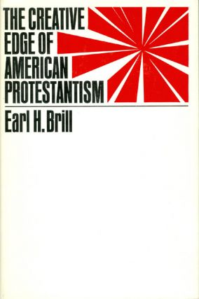 The Creative Edge of American Protestantism. Earl H. Brill