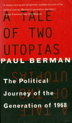 A Tale of Two Utopias: The Political Journey of the Generation of 1968. Paul Berman