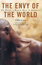 The Envy of the World: On Being a Black Man in America. Ellis Cose