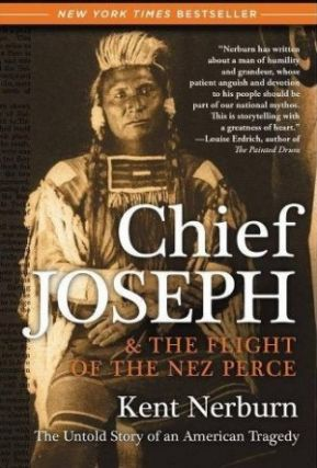 Chief Joseph and the Flight of the Nez Perce. Kent Nerburn