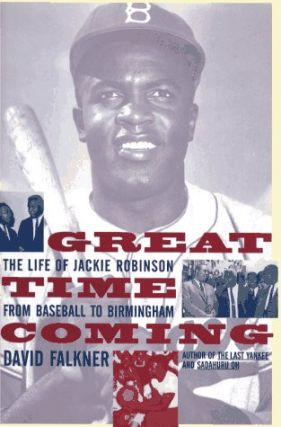 Great Time Coming: The Life of Jackie Robinson from Baseball to Birmingham. David Falkner