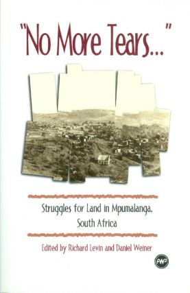 No More Tears : Struggles for Land in Mpumalanga, South Africa. Richard Levin, Daniel Weiner