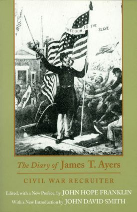 The Diary of James T. Ayers: Civil War Recruiter. James T. Ayers, John Hope Franklin