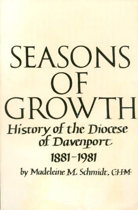 Seasons of Growth : History of the Diocese of Davenport 1881 - 1981. Madeleine M. Schmidt