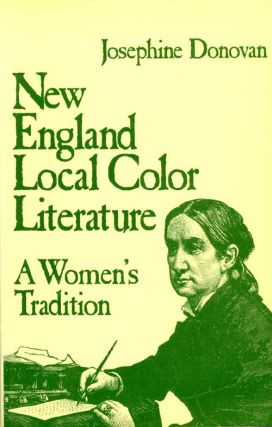 New England Local Color Literature: A Women's Tradition. Josephine Donovan