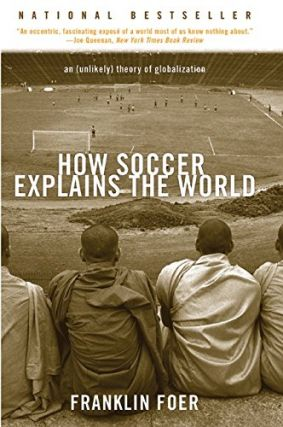 How Soccer Explains the World. Franklin Foer